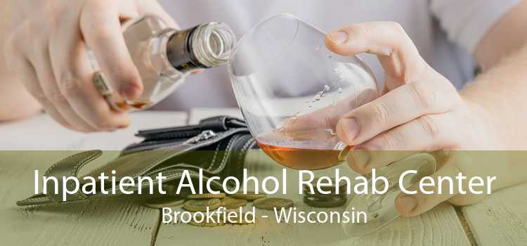 Inpatient Alcohol Rehab Center Brookfield - Wisconsin