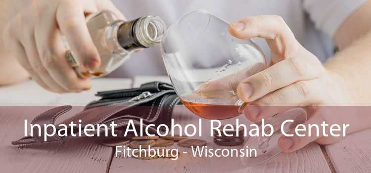 Inpatient Alcohol Rehab Center Fitchburg - Wisconsin