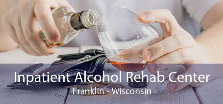 Inpatient Alcohol Rehab Center Franklin - Wisconsin