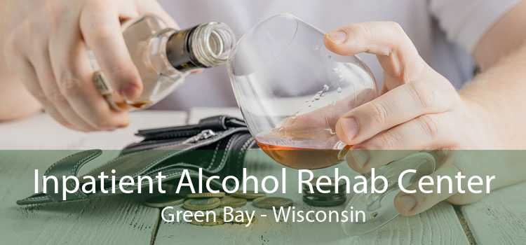 Inpatient Alcohol Rehab Center Green Bay - Wisconsin