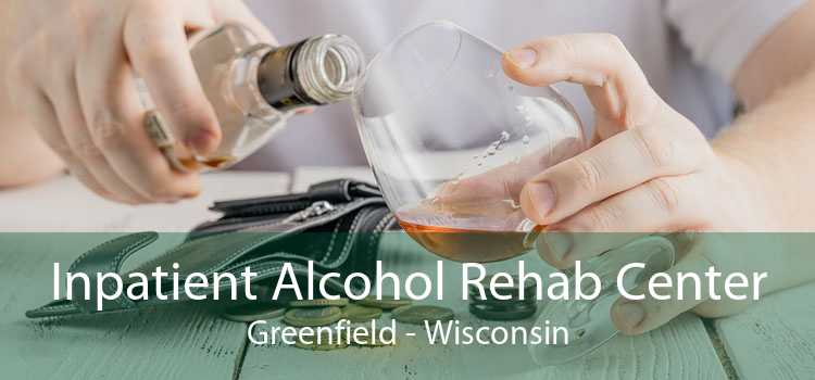Inpatient Alcohol Rehab Center Greenfield - Wisconsin