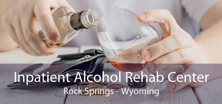 Inpatient Alcohol Rehab Center Rock Springs - Wyoming