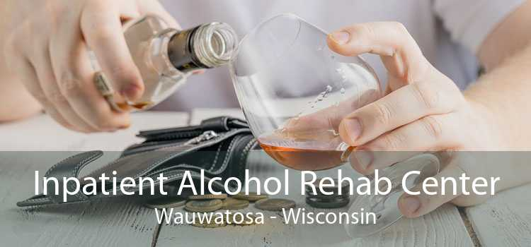 Inpatient Alcohol Rehab Center Wauwatosa - Wisconsin