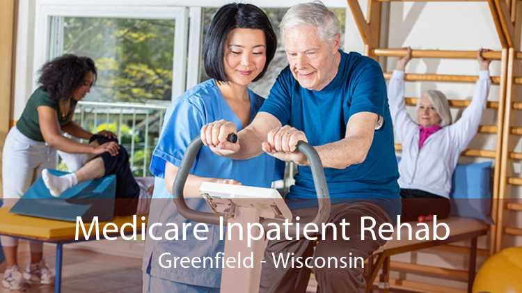 Medicare Inpatient Rehab Greenfield - Wisconsin